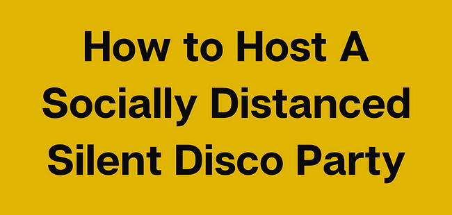 How to Host A Socially Distanced Silent Disco Party