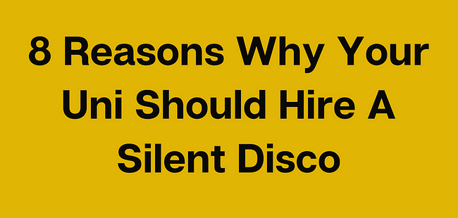 8 Reasons Why Your Uni Should Hire A Silent Disco
