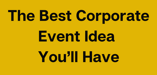 The Best Corporate Event Idea You'll Have