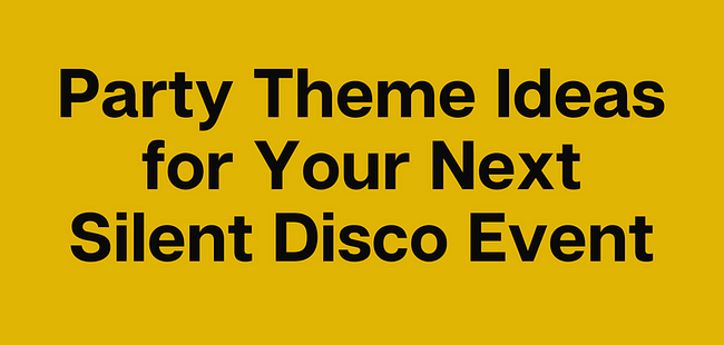 Party Theme Ideas for Your Next Silent Disco Event