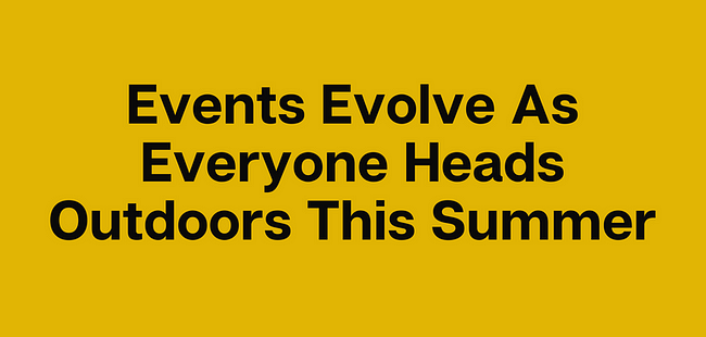Events Evolve As Everyone Heads Outdoors This Summer